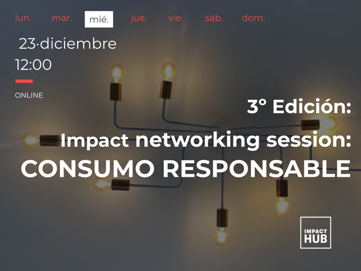 3º Edición: Impact Networking Session [ Consumo responsable]